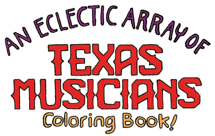 An Eclectic Array of Texas Musicians Coloring Book!